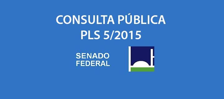 Consulta Pública PLS 5/2015